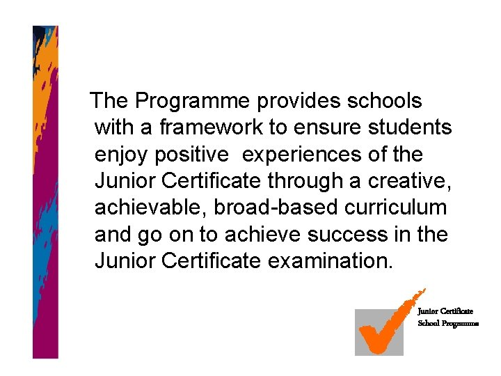 The Programme provides schools with a framework to ensure students enjoy positive experiences of