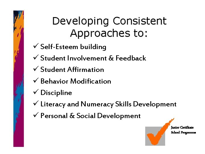 Developing Consistent Approaches to: ü Self-Esteem building ü Student Involvement & Feedback ü Student