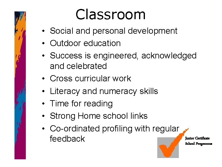 Classroom • Social and personal development • Outdoor education • Success is engineered, acknowledged