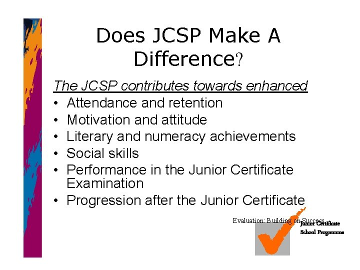 Does JCSP Make A Difference? The JCSP contributes towards enhanced • Attendance and retention