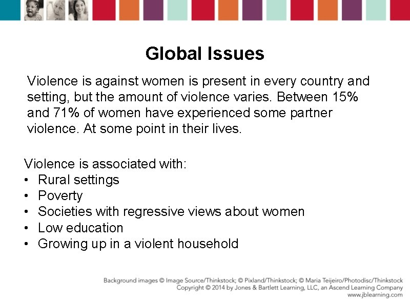 Global Issues Violence is against women is present in every country and setting, but
