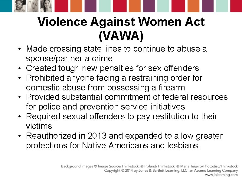 Violence Against Women Act (VAWA) • Made crossing state lines to continue to abuse