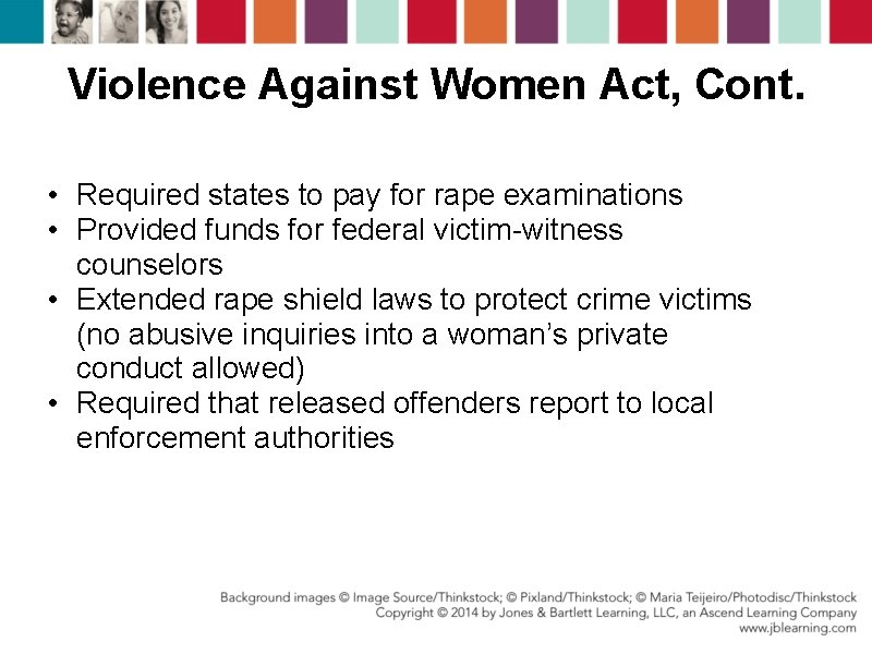 Violence Against Women Act, Cont. • Required states to pay for rape examinations •