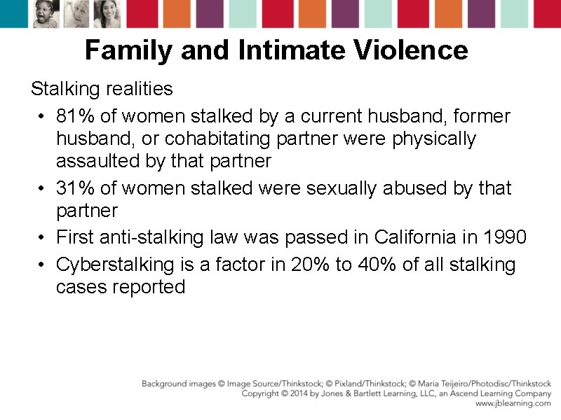 Family and Intimate Violence Stalking realities • 81% of women stalked by a current
