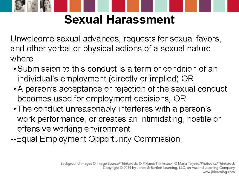 Sexual Harassment Unwelcome sexual advances, requests for sexual favors, and other verbal or physical