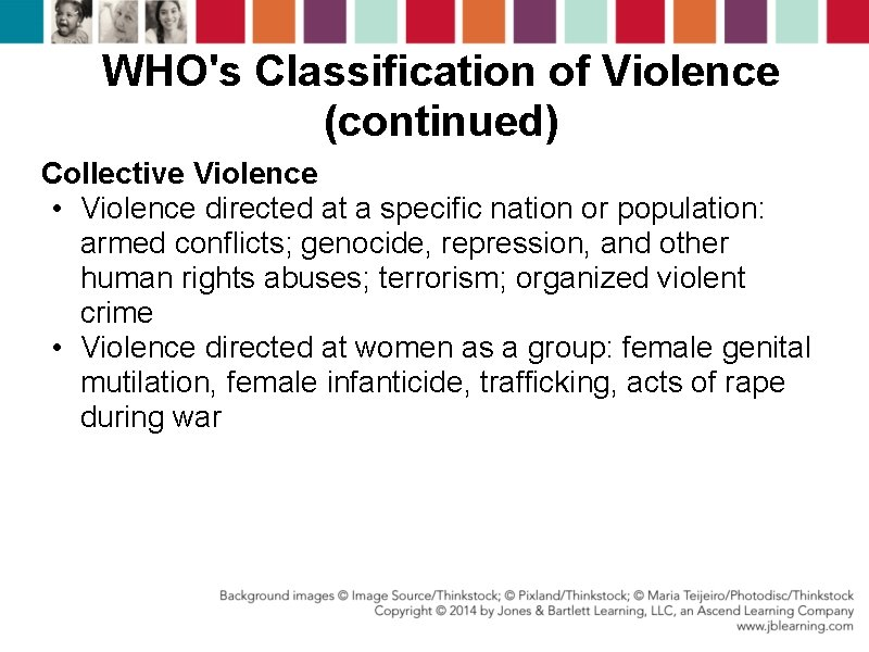 WHO's Classification of Violence (continued) Collective Violence • Violence directed at a specific nation