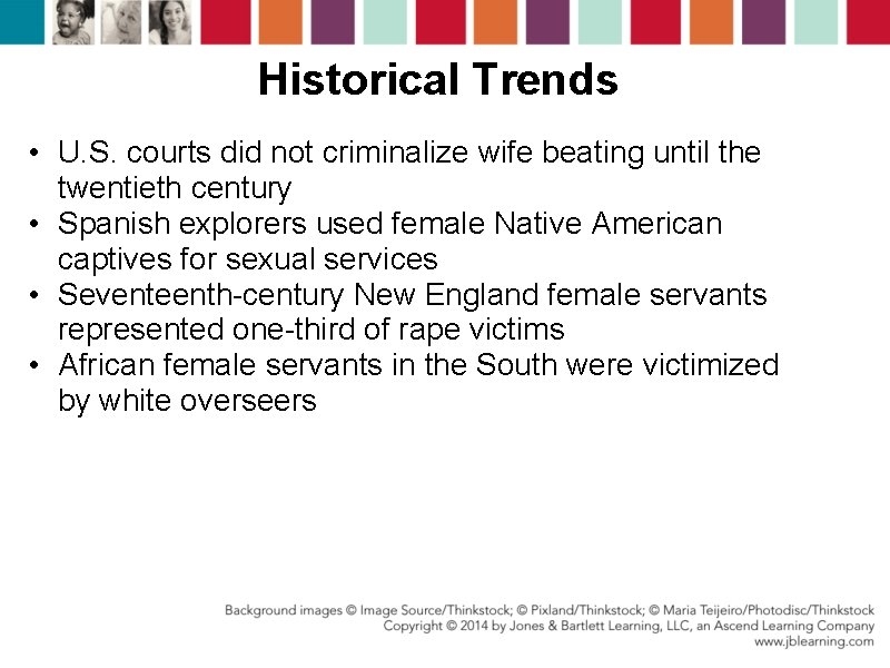 Historical Trends • U. S. courts did not criminalize wife beating until the twentieth