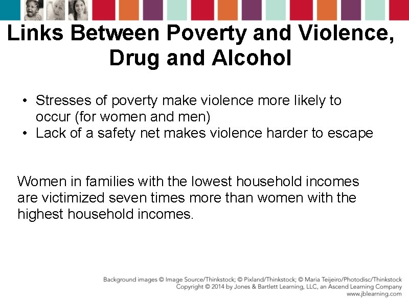 Links Between Poverty and Violence, Drug and Alcohol • Stresses of poverty make violence
