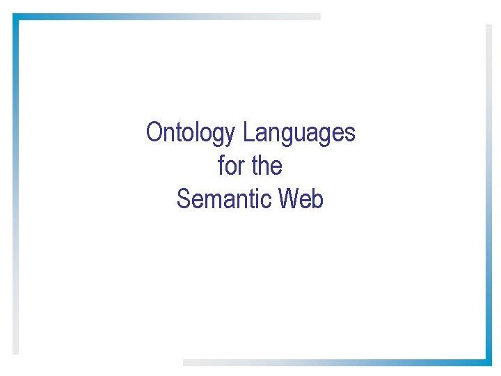 Ontology Languages for the Semantic Web