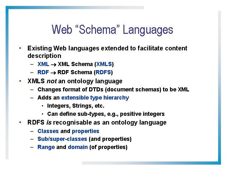 """Web """"Schema"""" Languages • Existing Web languages extended to facilitate content description – XML"""