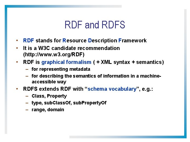 RDF and RDFS • RDF stands for Resource Description Framework • It is a