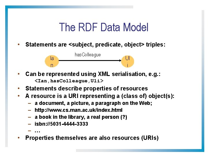 The RDF Data Model • Statements are <subject, predicate, object> triples: Ia n has.
