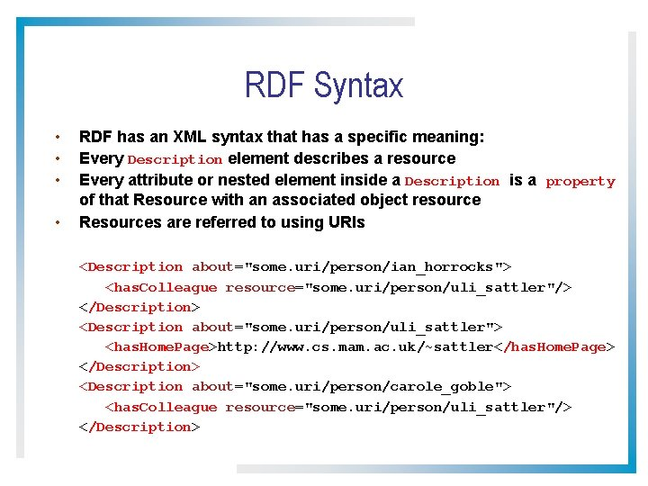 RDF Syntax • • RDF has an XML syntax that has a specific meaning: