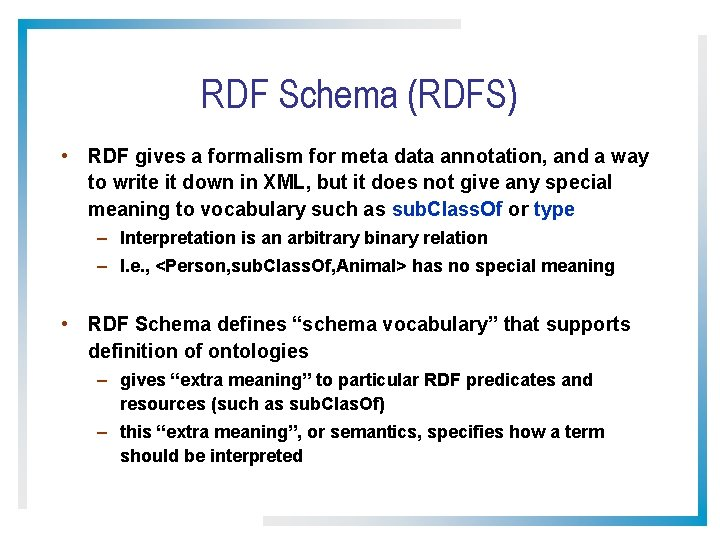 RDF Schema (RDFS) • RDF gives a formalism for meta data annotation, and a