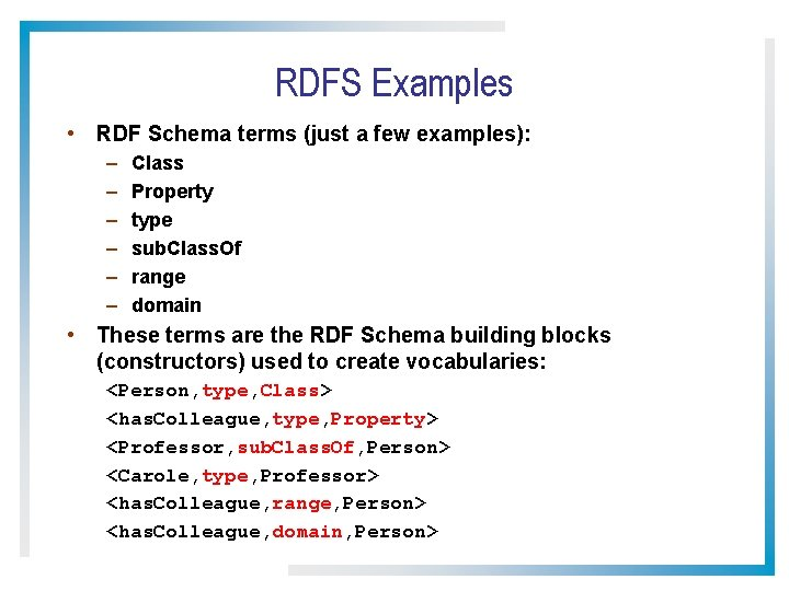 RDFS Examples • RDF Schema terms (just a few examples): – – – Class
