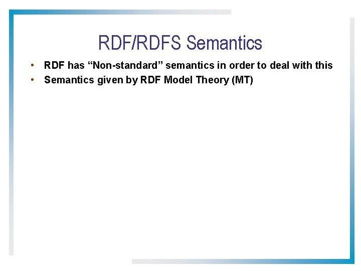 """RDF/RDFS Semantics • RDF has """"Non-standard"""" semantics in order to deal with this •"""
