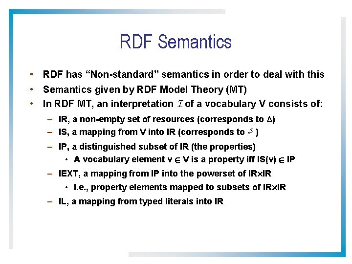 "RDF Semantics • RDF has ""Non-standard"" semantics in order to deal with this •"