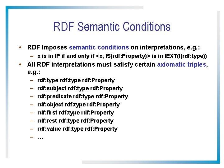 RDF Semantic Conditions • RDF Imposes semantic conditions on interpretations, e. g. : –