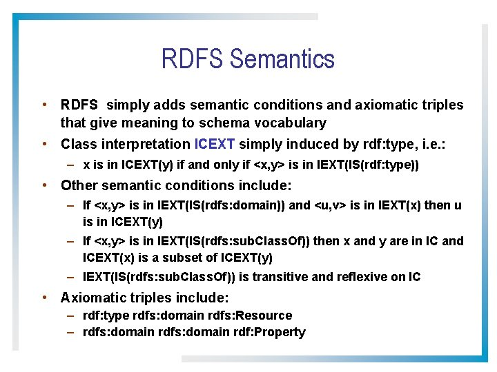 RDFS Semantics • RDFS simply adds semantic conditions and axiomatic triples that give meaning
