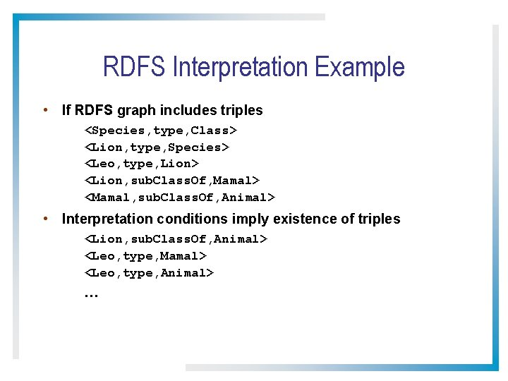 RDFS Interpretation Example • If RDFS graph includes triples <Species, type, Class> <Lion, type,