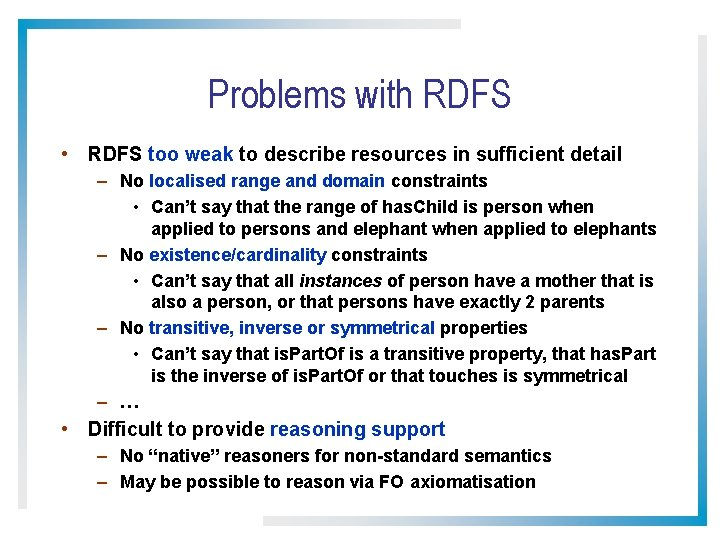 Problems with RDFS • RDFS too weak to describe resources in sufficient detail –