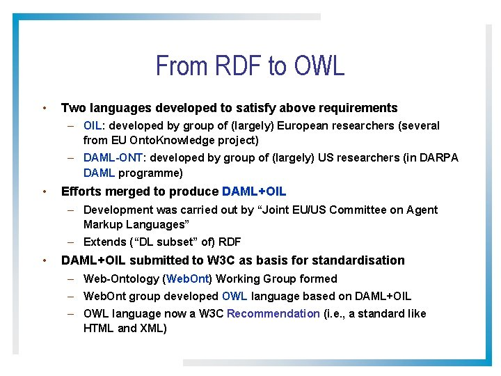 From RDF to OWL • Two languages developed to satisfy above requirements – OIL:
