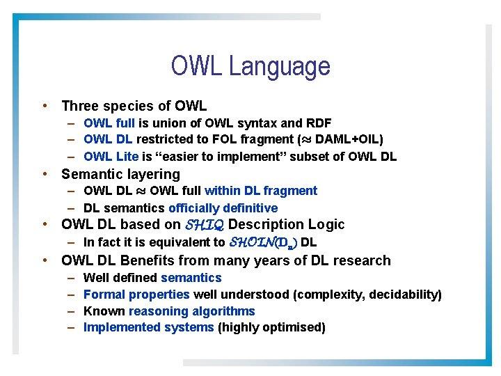 OWL Language • Three species of OWL – OWL full is union of OWL