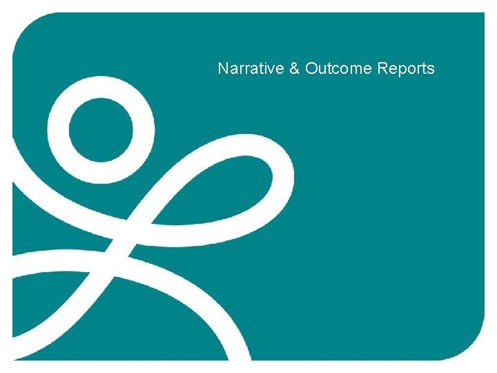 Narrative & Outcome Reports