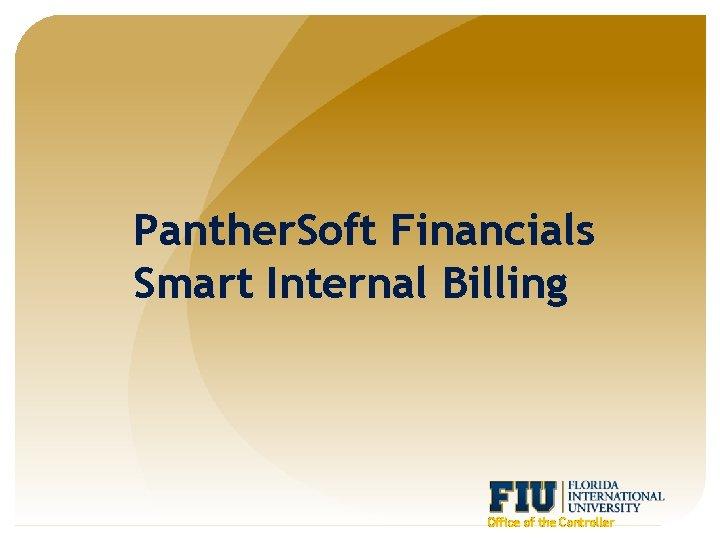 Panther. Soft Financials Smart Internal Billing Office of the Controller