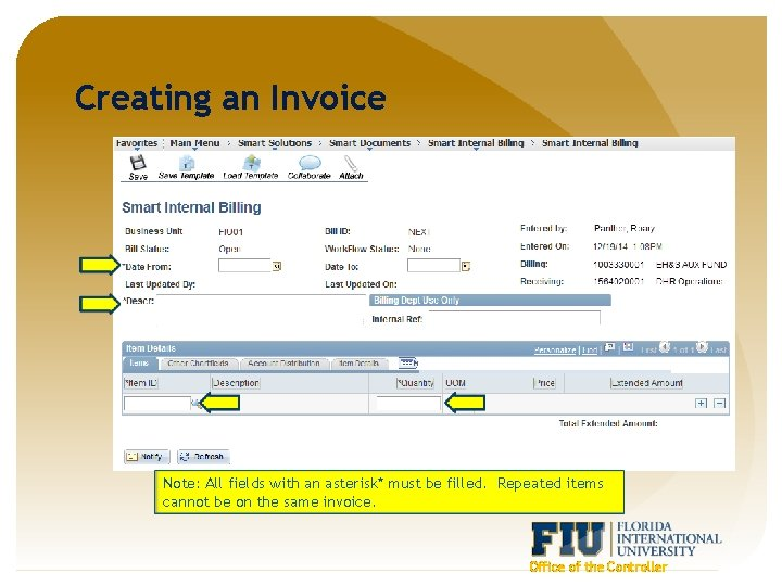 Creating an Invoice Note: All fields with an asterisk* must be filled. Repeated items