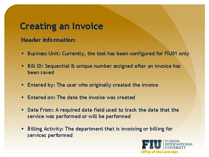 Creating an Invoice Header Information: § Business Unit: Currently, the tool has been configured