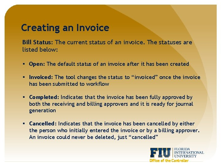 Creating an Invoice Bill Status: The current status of an invoice. The statuses are
