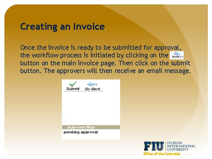 Creating an Invoice Once the invoice is ready to be submitted for approval, the