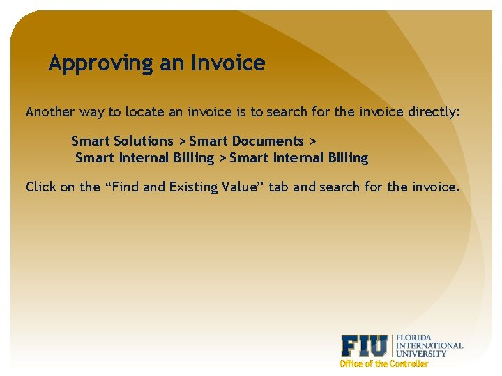 Approving an Invoice Another way to locate an invoice is to search for the
