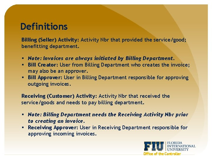 Definitions Billing (Seller) Activity: Activity Nbr that provided the service/good; benefitting department. § Note: