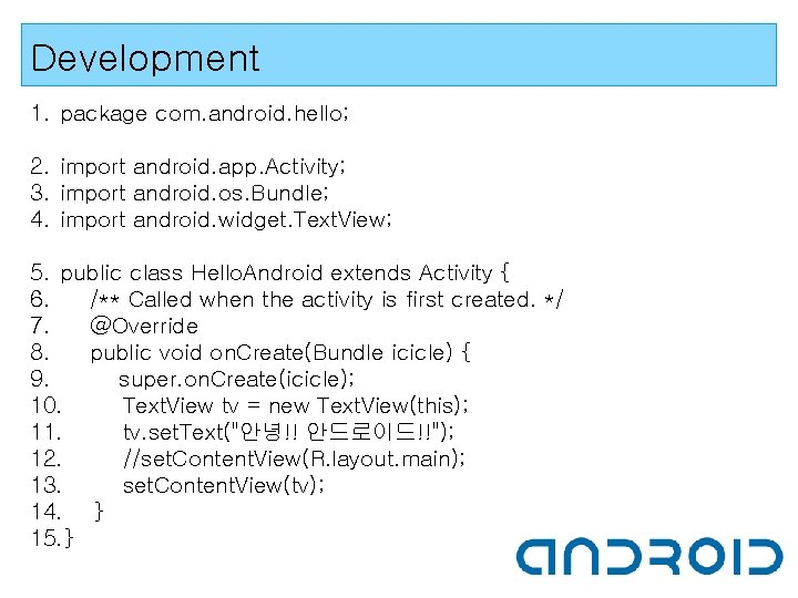 Development 1. package com. android. hello; 2. import android. app. Activity; 3. import android.
