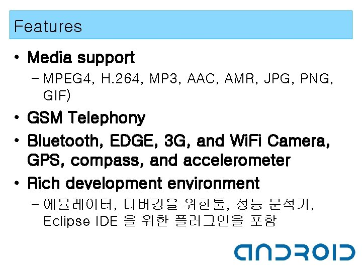 Features • Media support – MPEG 4, H. 264, MP 3, AAC, AMR, JPG,
