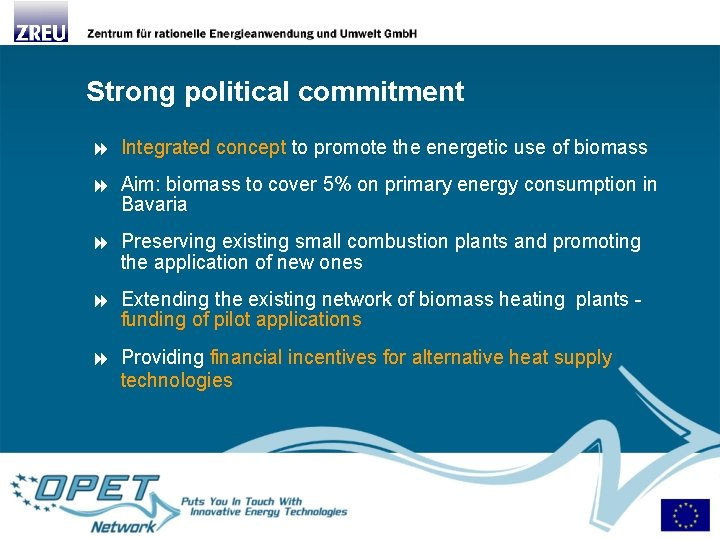 Strong political commitment Integrated concept to promote the energetic use of biomass Aim: biomass