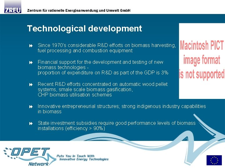 Technological development Since 1970's considerable R&D efforts on biomass harvesting, fuel processing and combustion