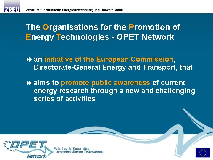 The Organisations for the Promotion of Energy Technologies - OPET Network an initiative of