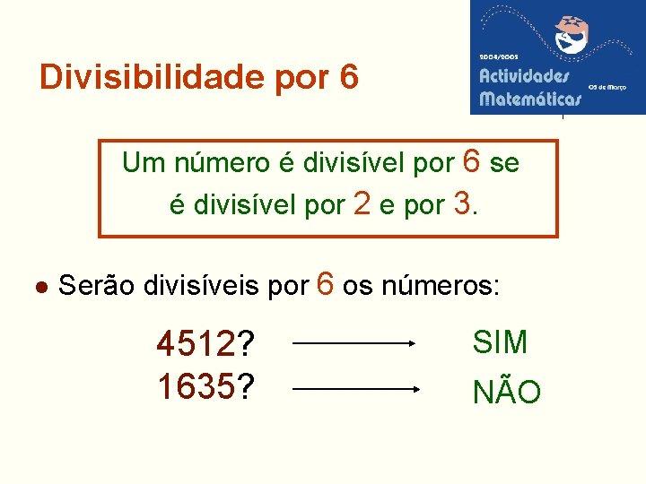 Divisibilidade por 6 Um número é divisível por 6 se é divisível por 2
