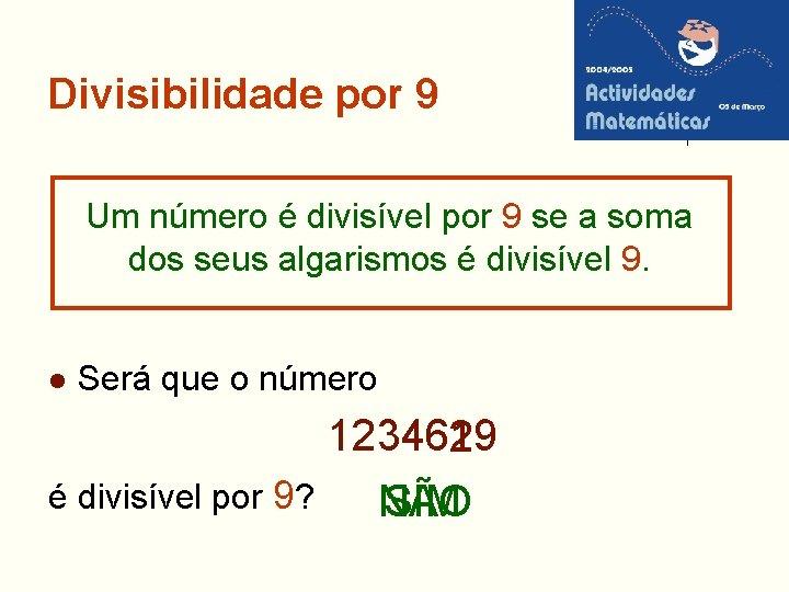Divisibilidade por 9 Um número é divisível por 9 se a soma dos seus