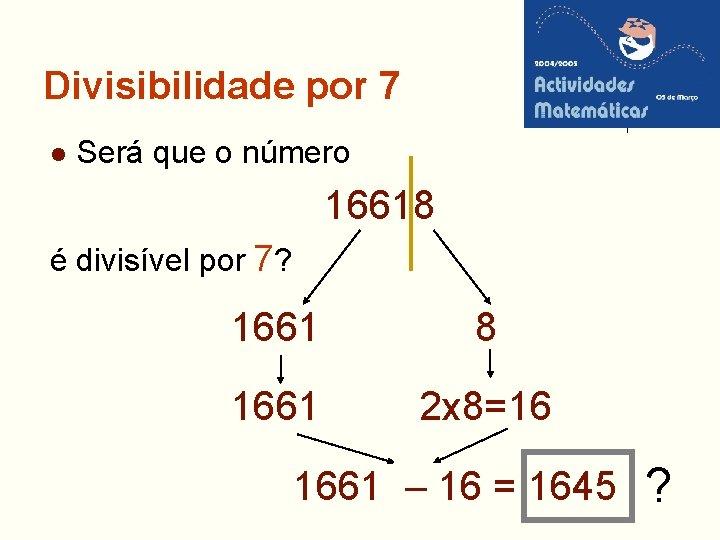 Divisibilidade por 7 l Será que o número 16618 é divisível por 7? 1661
