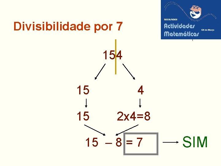 Divisibilidade por 7 154 15 15 4 2 x 4=8 15 – 8 =
