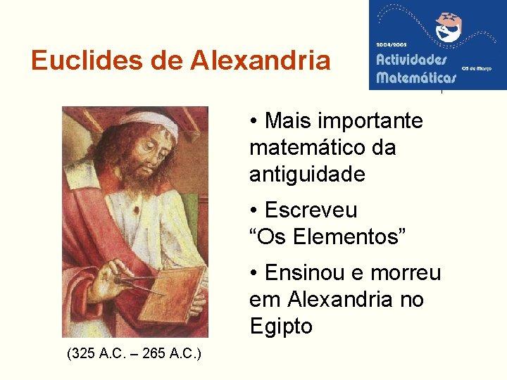 """Euclides de Alexandria • Mais importante matemático da antiguidade • Escreveu """"Os Elementos"""" •"""