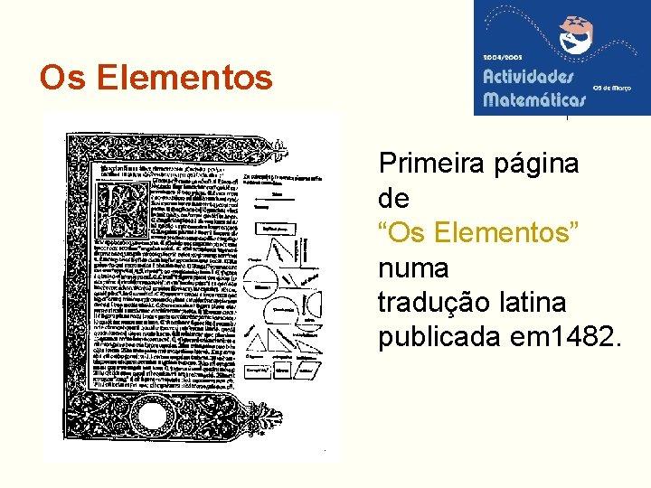 """Os Elementos Primeira página de """"Os Elementos"""" numa tradução latina publicada em 1482."""