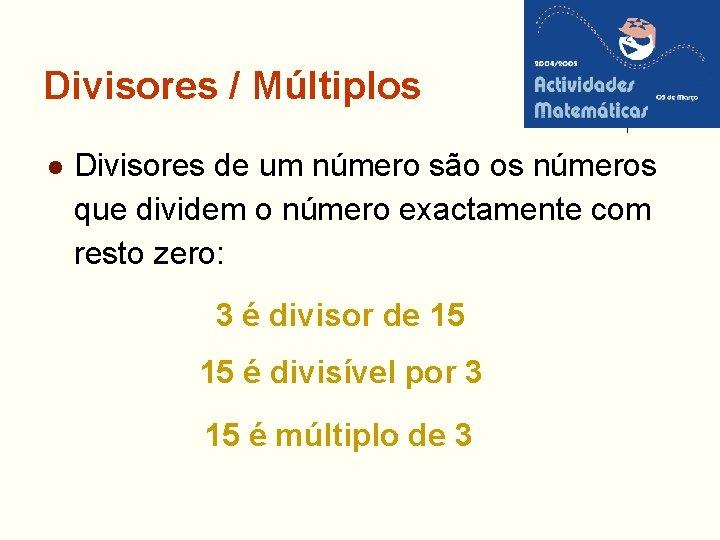Divisores / Múltiplos l Divisores de um número são os números que dividem o