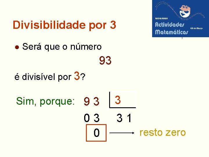 Divisibilidade por 3 l Será que o número 93 é divisível por 3? Sim,