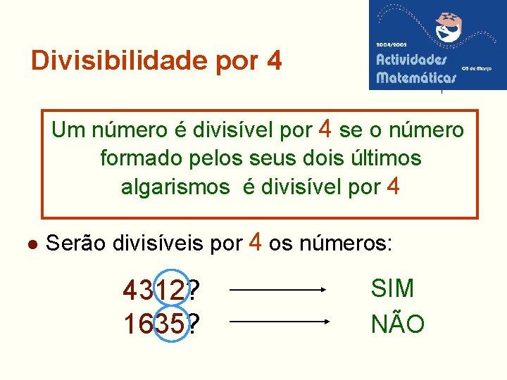 Divisibilidade por 4 Um número é divisível por 4 se o número formado pelos