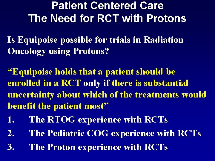 Patient Centered Care The Need for RCT with Protons Is Equipoise possible for trials